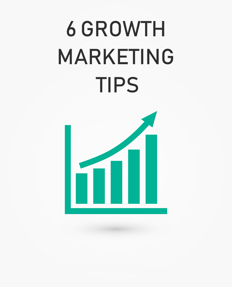 6 growth marketing tips